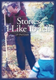 Stories I Like To Tell ebook by J.P. (Pat) Lynch