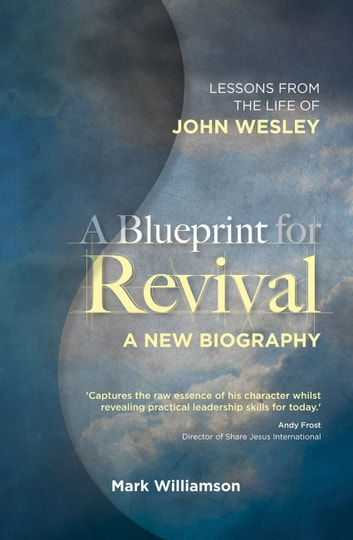 A Blueprint for Revival - Lessons from the Life of John Wesley ebook by Mark Williamson