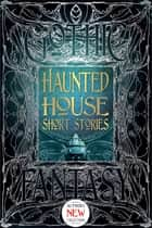 Haunted House Short Stories ebook by Rebecca Buchanan, Ramsey Campbell, H.B. Diaz,...
