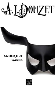 Knockout Games - Public averti ebook by Anthony Luc DOUZET