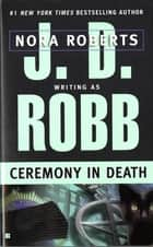 Ceremony in Death ebook by Nora Roberts,J. D. Robb