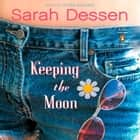 Keeping the Moon audiobook by Sarah Dessen