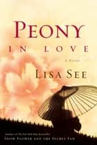 Peony in Love ebook by Lisa See