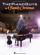 The Piano Guys - A Family Christmas Songbook - Solo Piano/Optional Cello ebook by The Piano Guys