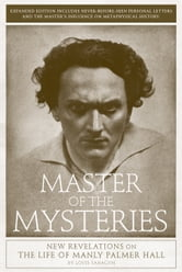 Master of the Mysteries - New Revelations on the Life of Manly Palmer Hall ebook by Louis Sahagun