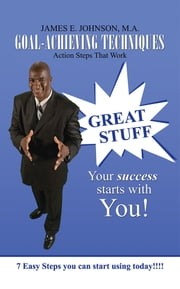 Goal-Achieving Techniques - Action Steps That Work ebook by James E. Johnson, M.A.