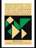 Assessment And Testing In The Primary School ebook by Colin Conner