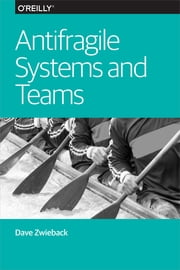 Antifragile Systems and Teams ebook by Dave Zwieback