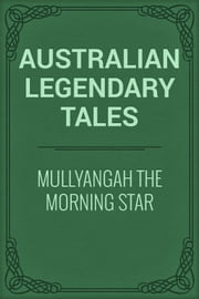 Mullyangah the Morning Star ebook by Australian Legendary Tales
