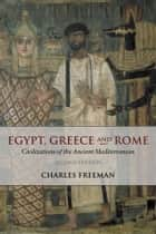 Egypt, Greece and Rome: Civilizations of the Ancient Mediterranean ebook by Charles Freeman