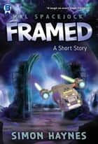 Hal Spacejock: Framed - A short story eBook by Simon Haynes