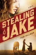 Stealing Jake ebook by Pam Hillman