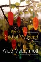 Child of My Heart ebook by Alice McDermott