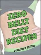 Zero Belly Diet Recipes ebook by Princess Miller