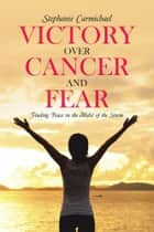 Victory Over Cancer and Fear ebook by Stephanie Carmichael