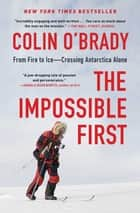 The Impossible First - From Fire to Ice—Crossing Antarctica Alone ebook by