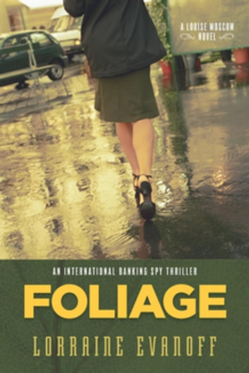 Foliage - An International Banking Spy Thriller ebook by Lorraine Evanoff