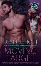 Moving Target ebook by Desiree Holt