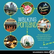 Walking Portland - 30 Tours of Stumptown's Funky Neighborhoods, Historic Landmarks, Park Trails, Farmers Markets, and B ebook by Becky Ohlsen