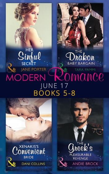 Modern Romance June 2017 Books 5 - 8: Her Sinful Secret / The Drakon Baby Bargain / Xenakis's Convenient Bride / The Greek's Pleasurable Revenge (Mills & Boon e-Book Collections) ebook by Jane Porter,Tara Pammi,Dani Collins,Andie Brock