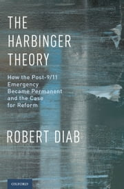 The Harbinger Theory: How the Post-9/11 Emergency Became Permanent and the Case for Reform ebook by Robert Diab