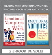 Dealing with Emotional Vampires Who Drain You in Life and at Work (EBOOK BUNDLE) ebook by Albert Bernstein