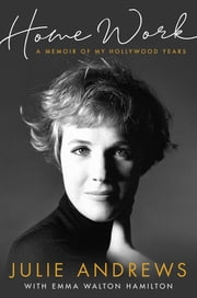 Home Work - A Memoir of My Hollywood Years ebook by Julie Andrews