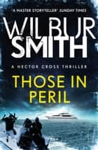 Those in Peril - Hector Cross 1 eBook by Wilbur Smith