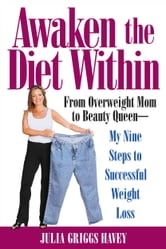 Awaken the Diet Within - From Overweight to Looking Great - If I Can Do It,So Can You ebook by Julia Griggs Havey