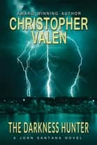 The Darkness Hunter-A John Santana Novel ebook by Christopher Valen
