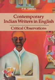 Contemporary Indian Writers in English ebook by Dr. P.K.Singh