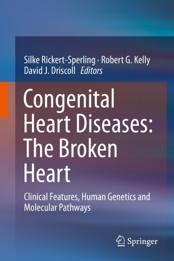 Congenital Heart Diseases: The Broken Heart - Clinical Features, Human Genetics and Molecular Pathways ebook by