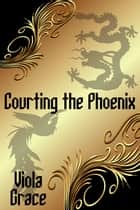 Courting the Phoenix ebook by Viola Grace