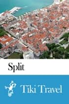 Split (Croatia) Travel Guide - Tiki Travel ebook by Tiki Travel