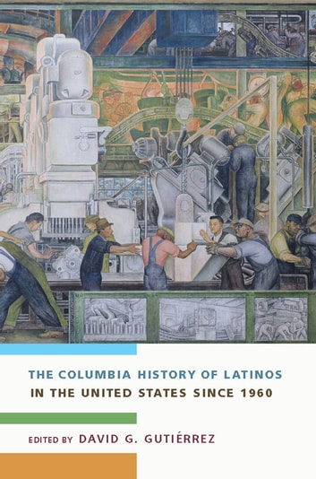The Columbia History of Latinos in the United States Since 1960 ebook by