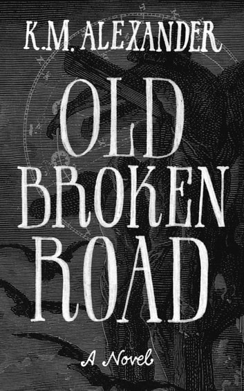 Old Broken Road ekitaplar by K. M. Alexander