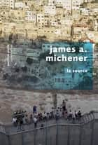La Source ebook by James A. MICHENER,Jean ROSENTHAL