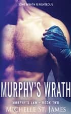 Murphy's Wrath E-bok by Michelle St. James