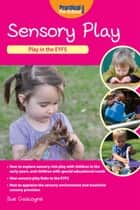 Sensory Play - Play in the EYFS ebook by Sue Gasgoyne