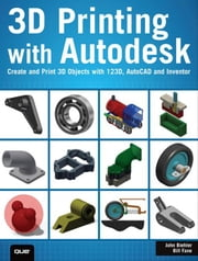 3D Printing with Autodesk: Create and Print 3D Objects with 123D, AutoCAD and Inventor ebook by Biehler, John