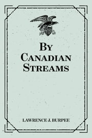By Canadian Streams ebook by Lawrence J. Burpee