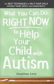 What You Can Do Right Now to Help Your Child with Autism ebook by Jonathan Levy