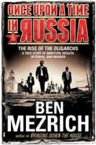Once Upon a Time in Russia ebook by Ben Mezrich