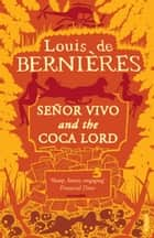 Senor Vivo & The Coca Lord ebook by Louis de Bernieres