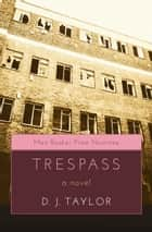 Trespass - A Novel ebook by D. J. Taylor