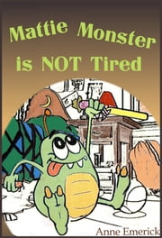 Mattie Monster is NOT Tired ebook by Anne Emerick