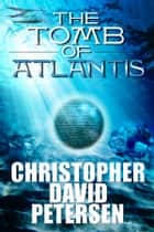 Tomb of Atlantis ebook by christopher david petersen