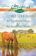 An Accidental Hero and An Accidental Mom: An Accidental Hero\An Accidental Mom ebook by Loree Lough