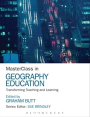 MasterClass in Geography Education - Transforming Teaching and Learning ebook by Dr Graham Butt,Sue Brindley