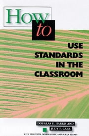 How to Use Standards in the Classroom ebook by Harris, Douglas E.